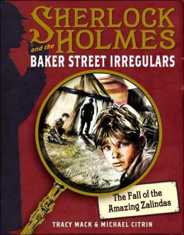 The Fall of the Amazing Zalindas (Sherlock Holmes and the Baker Street Irregulars #1)
