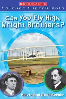 Can You Fly High, Wright Brothers? (Scholastic Science Super Giants Series)