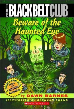 Beware of the Haunted Eye (Black Belt Club Series #3)
