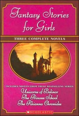 Fantasy Stories for Girls: Three Complete Novels from These Bestselling Series: Unicorns of Balinor, The Princess School, The Rhianna Chronicles