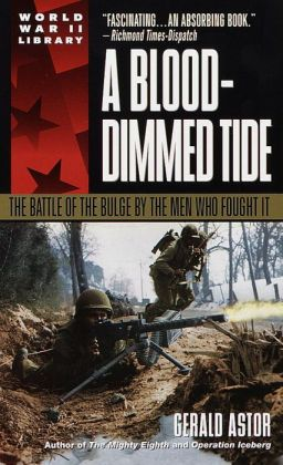 A Blood-Dimmed Tide: The Battle of the Bulge by the Men Who Fought It