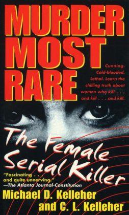 Murder Most Rare: The Female Serial Killer