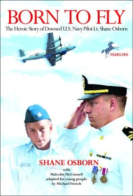 Born to Fly: The Heroic Story of Downed U.S. Navy Pilot Lt.Shane Osborn