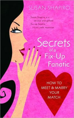 Secrets of a Fix-up Fanatic: How to Meet and Marry Your Match