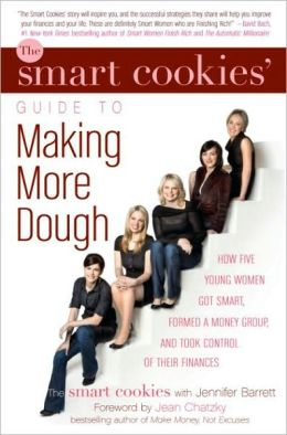 Smart Cookies' Guide to Making More Dough: How Five Young Women Got Smart, Formed a Money Club, and Took Control of Their Finances