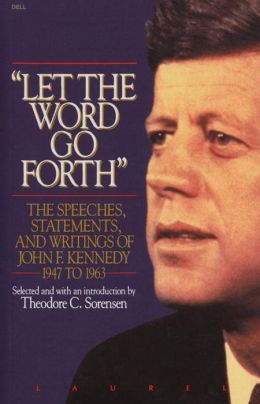 Let the Word Go Forth: The Speeches, Statements, and Writings of John F. Kennedy, 1947 to 1963