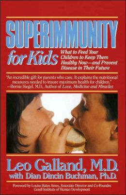 Superimmunity for Kids : What to Feed Your Children to Keep Them Healthy Now, and Prevent Disease in Their Future Leo Galland and Dian Dincin Buchman