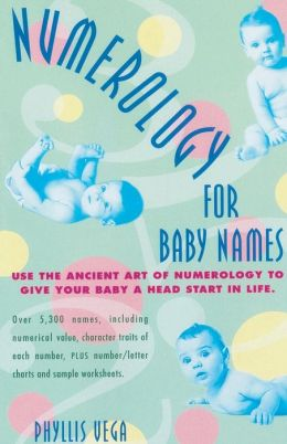 Numerology for Baby Names: Use the Ancient Art of Numerology to Give Your Baby a Head Start in Life