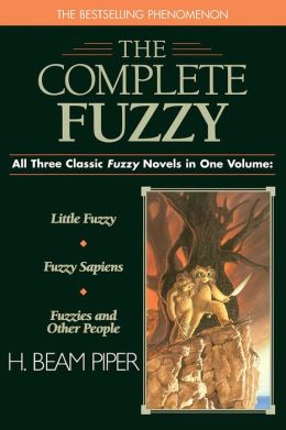 The Complete Fuzzy: Little Fuzzy/ Fuzzy Sapiens/ Fuzzies and Other People