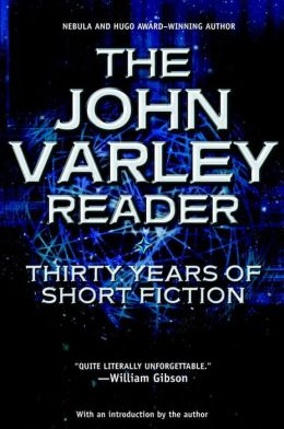 The John Varley Reader: Thirty Years of Short Fiction