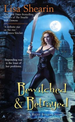 Bewitched and Betrayed (Raine Benares Series #4)
