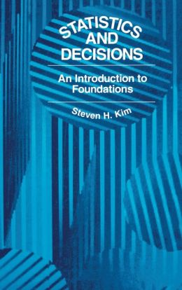 Statistics and Decisions: An Introduction to Foundations