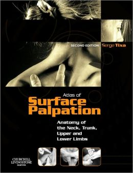 Atlas of Surface Palpation: Anatomy of the Neck, Trunk, Upper and Lower Limbs