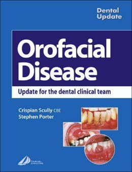 Oral Facial Disease: A Guide for the Dental Clinical Team