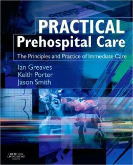 Practical Prehospital Care: The Principles and Practice of Immediate Care