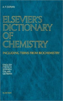 Elsevier's Dictionary of Chemistry: Including Terms from Biochemistry