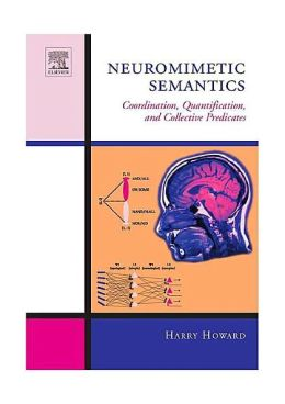 Neuromimetic Semantics: Coordination, quantification, and collective predicates
