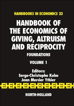 Handbook of the Economics of Giving, Altruism and Reciprocity: Foundations