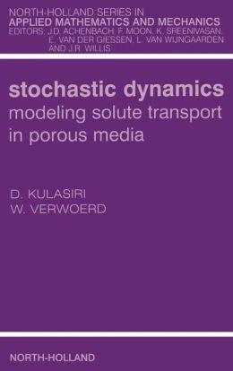 Stochastic Dynamics. Modeling Solute Transport in Porous Media
