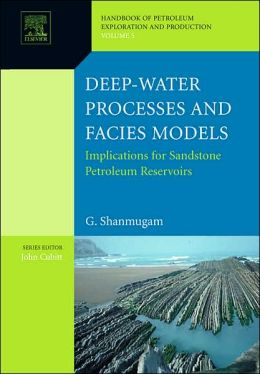 Deep-Water Processes and Facies Models: Implications for Sandstone Petroleum Reservoirs