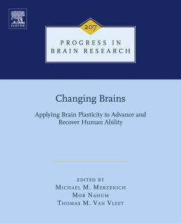 Changing Brains: Applying Brain Plasticity to Advance and Recover Human Ability