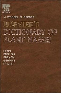 Elsevier's Dictionary of Plant Names: In Latin, English, French, German and Italian