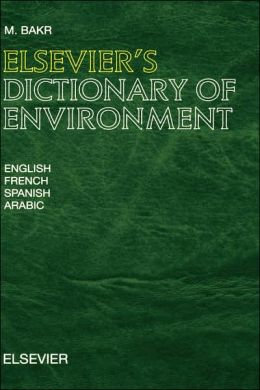 Elsevier's Dictionary of Environment: In English, French, Spanish and Arabic