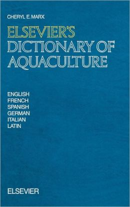 Elsevier's Dictionary of Aquaculture: In English, French, Spanish, German, Italian and Latin