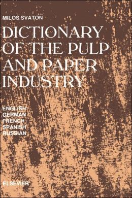 Dictionary of the Pulp and Paper Industry: In English, German, French, Spanish and Russian