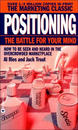 positioning the battle for your mind by al ries jack trout 2006/8/16  positioning: the battle for your mind by al ries and jack trout pub date: december 2000, mcgraw-hill isbn 0-07-137358-6 213 pages review written: 8/16/06 success rating :5 why i read this book: i have always been fascinated with why companies do well.
