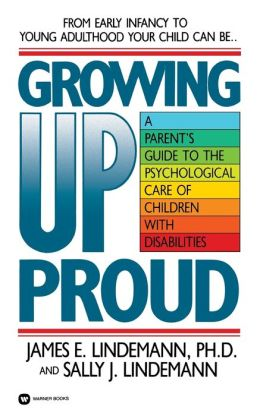 Growing Up Proud: A Parent's Guide to the Psychological Care of Children with Disabilities