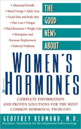 The Good News about Women's Hormones: Complete Information and Proven Solutions for the Most Common Hormonal Problems