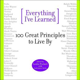 Everything I've Learned: 100 Great Principles to Live By