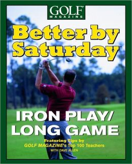 Better by Saturday: Iron Play/Long Game (Better By Saturday Series)
