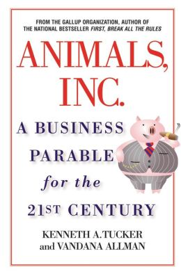 Animals Inc.: A Business Parable for the 21st Century