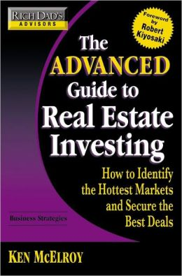 The Advanced Guide to Real Estate Investing: How to Identify the Hottest Markets and Secure the Best Deals (Rich Dad's Advisors Series)