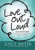 Book Cover Image. Title: Love Out Loud:  365 Devotions for Loving God, Loving Yourself, and Loving Others, Author: Joyce Meyer