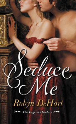 Seduce Me (Legend Hunters Series #1)