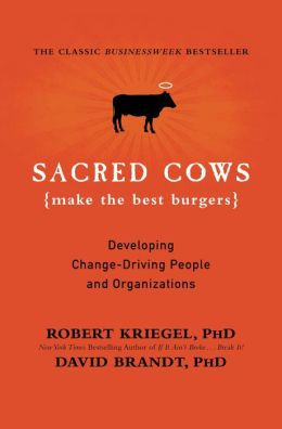 Sacred Cows Make the Best Burgers: Developing Change-Ready People and Organizations