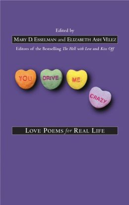 You Drive Me Crazy: Love Poems for Real Life