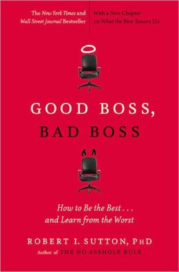 Good Boss, Bad Boss: How to Be the Best...and Learn from the Worst