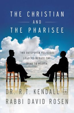 The Christian and the Pharisee: Two Outspoken Religious Leaders Debate the Road to Heaven