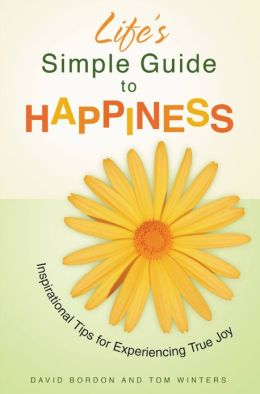 Life's Simple Guide to Happiness: Inspirational Insights for Experiencing True Joy