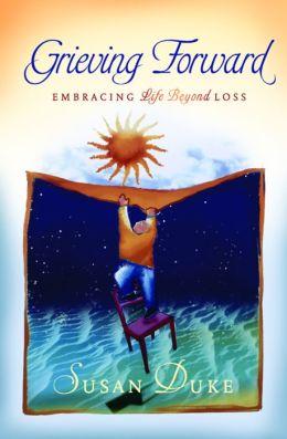 Grieving Forward: Embracing Life Beyond Loss