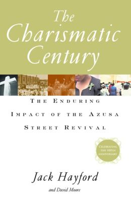 Charismatic Century: The Enduring Impact of the Azusa Street Revival