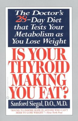 Is Your Thyroid Making You Fat: The Doctor's 28-Day Diet that Tests Your Metabolism as You Lose Weight