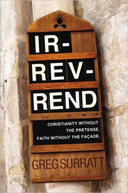 Ir-rev-rend: Christianity Without the Pretense. Faith Without the Facade