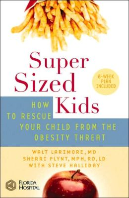 Super Sized Kids: How to Rescue Your Child from the Obesity Threat
