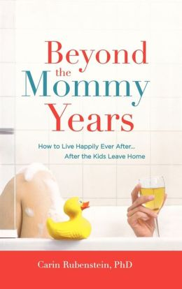 Beyond the Mommy Years: How to Live Happily Ever After...After the Kids Leave Home