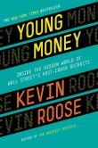 Book Cover Image. Title: Young Money:  Inside the Hidden World of Wall Street's Post-Crash Recruits, Author: Kevin Roose
